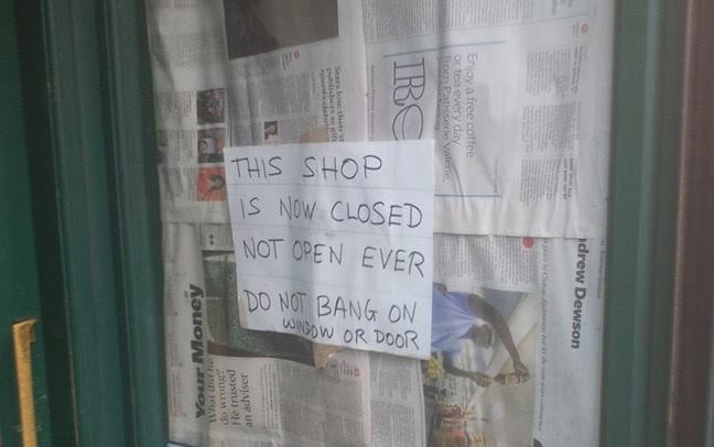 """THIS SHOP  IS NOW CLOSED  NOT OPEN EVER DO NOT BANG ON THE WINDOW OR DOORS"""