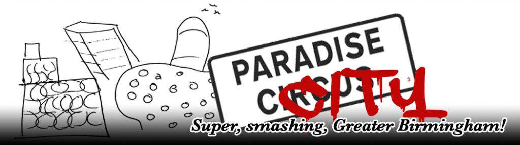 Paradise City - Super, smashing, Greater Birmingham!